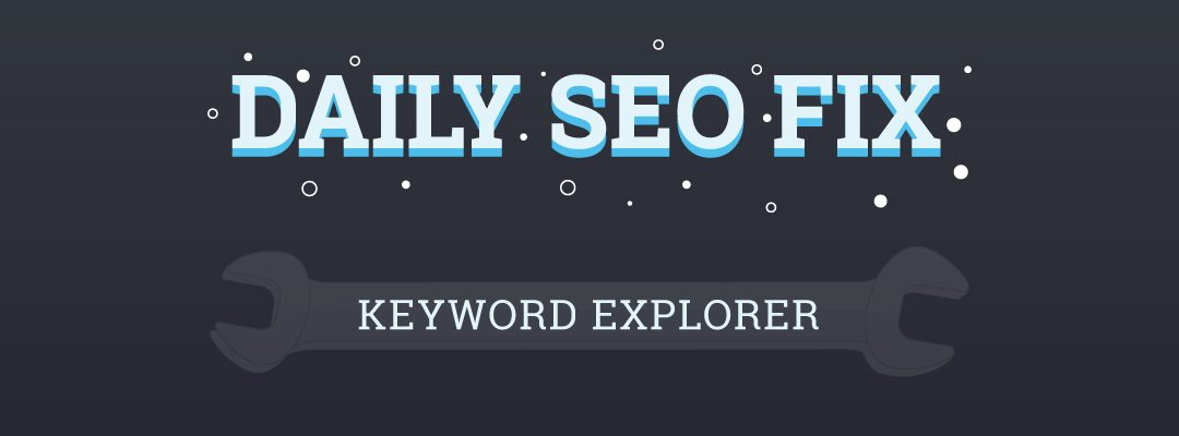 Your Daily SEO Fix: The Keyword Research Edition